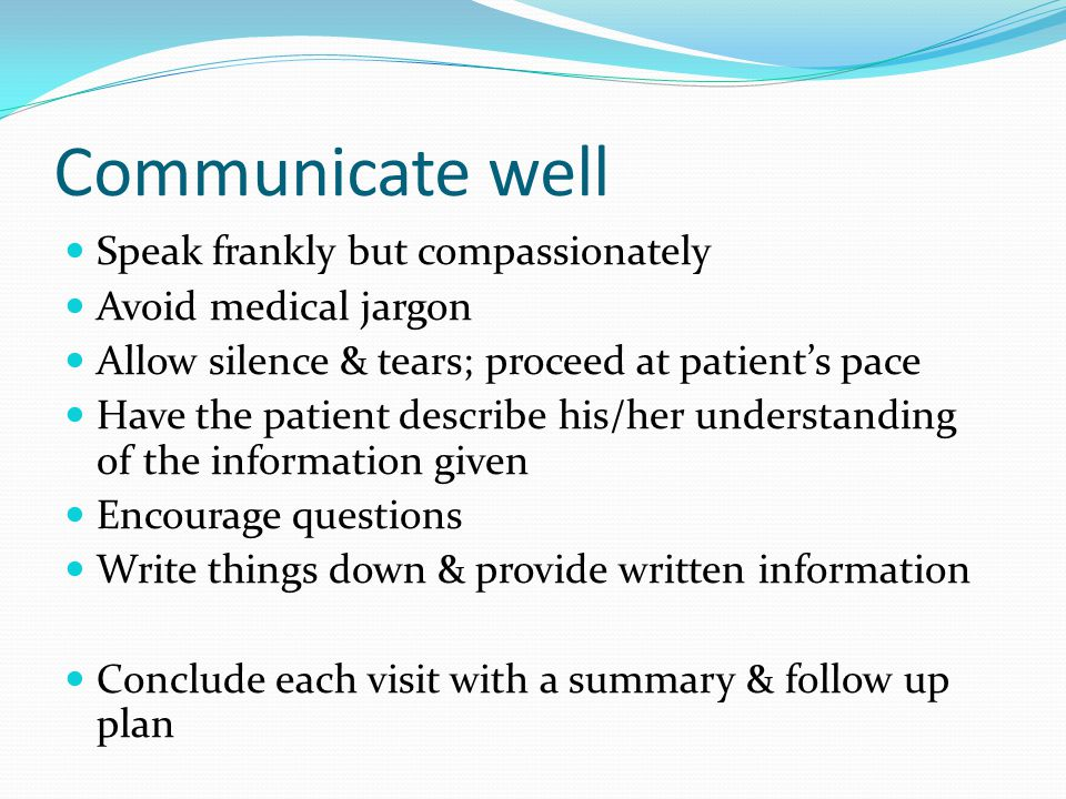 Communicate well Speak frankly but compassionately