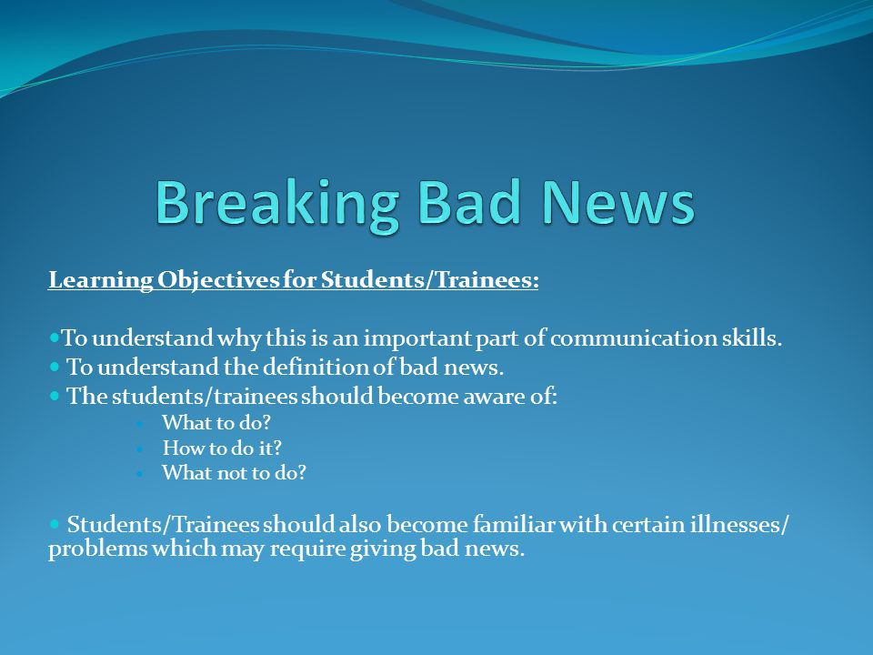 Breaking Bad News Learning Objectives for Students/Trainees: