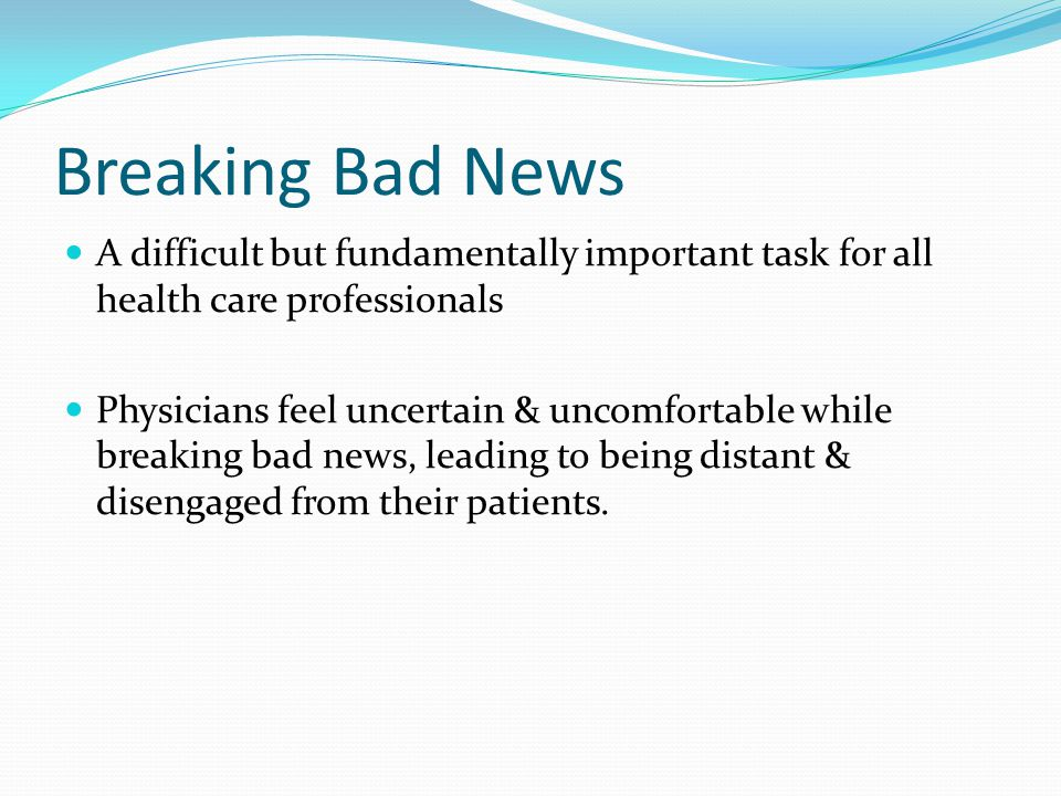 Breaking Bad News A difficult but fundamentally important task for all health care professionals.