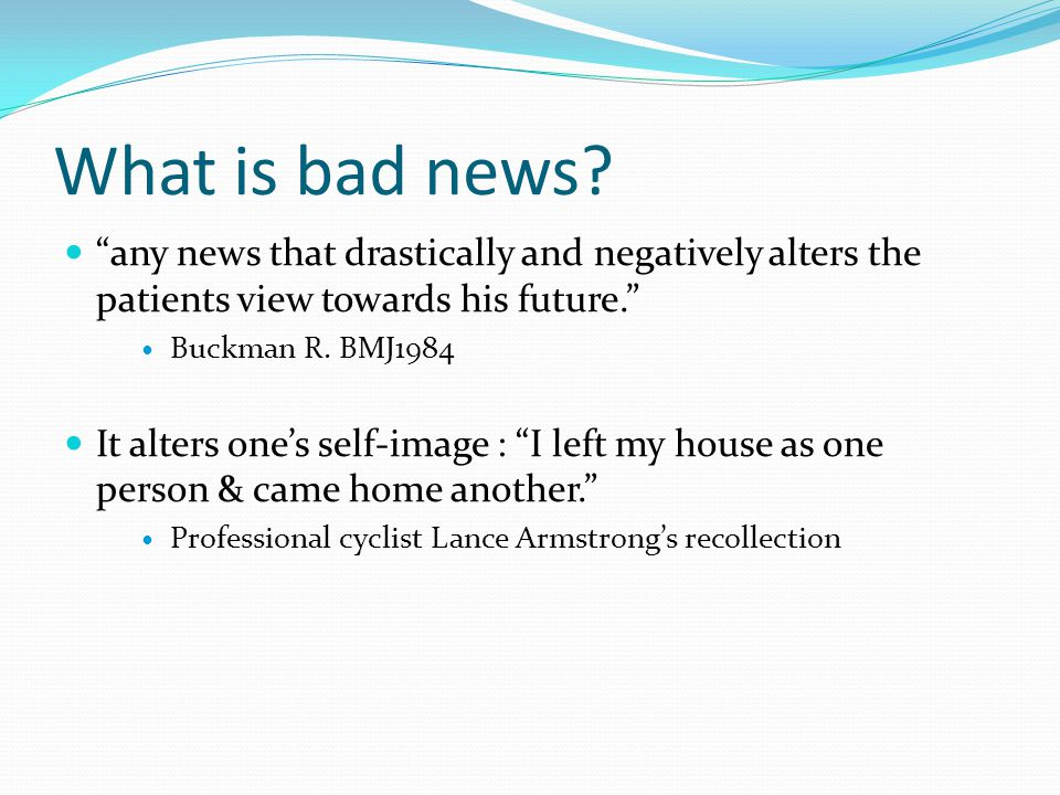 What is bad news any news that drastically and negatively alters the patients view towards his future.