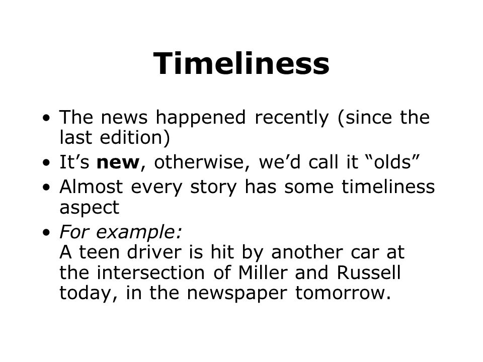 Timeliness The news happened recently (since the last edition)