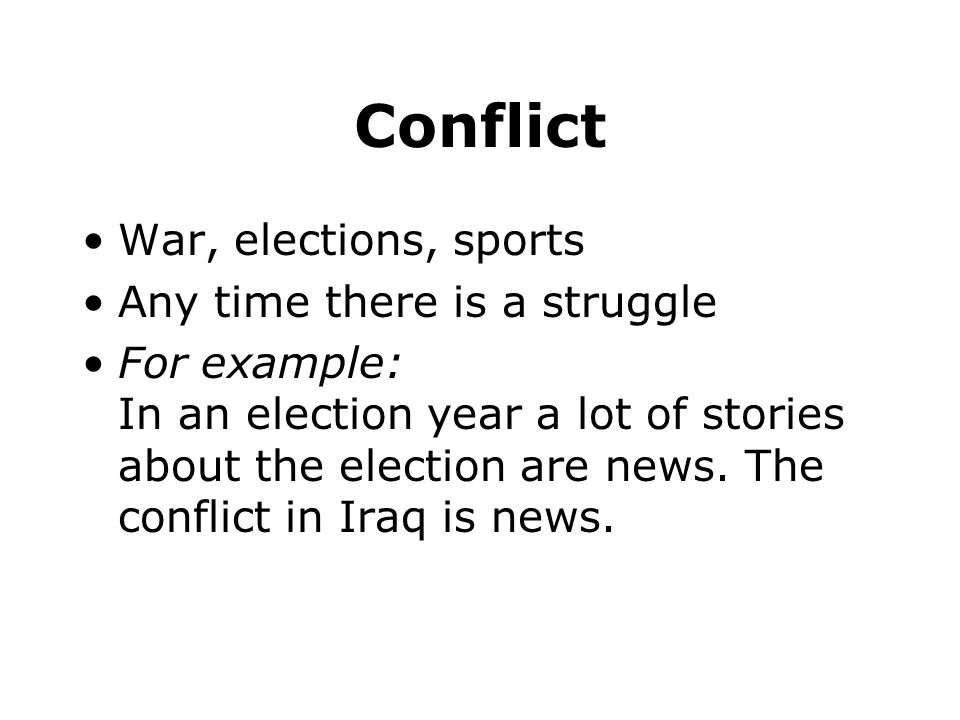 Conflict War, elections, sports Any time there is a struggle