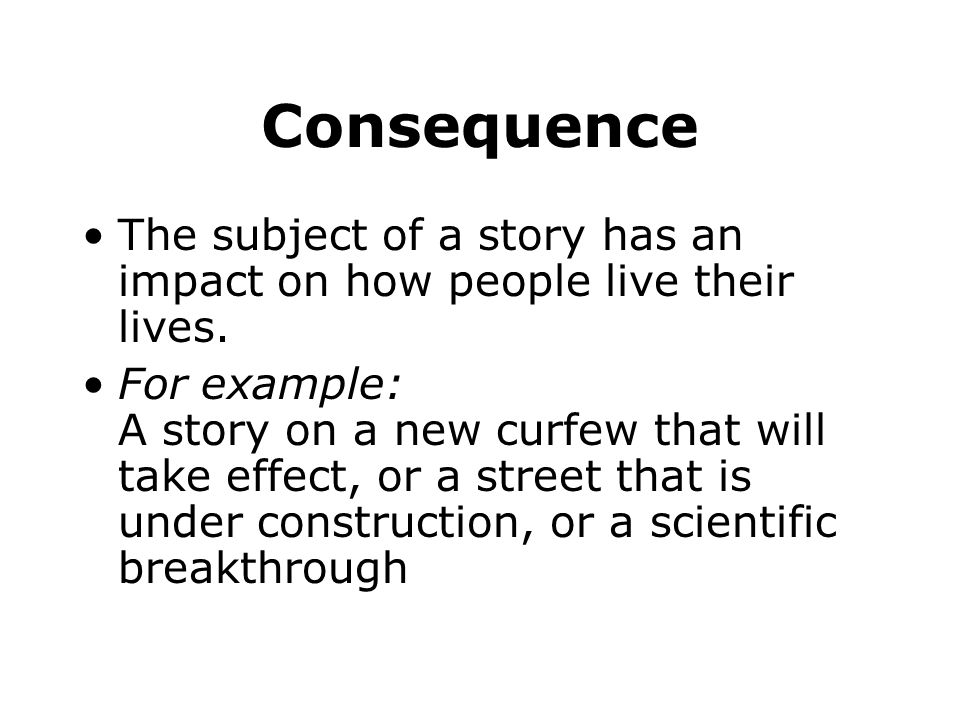 Consequence The subject of a story has an impact on how people live their lives.