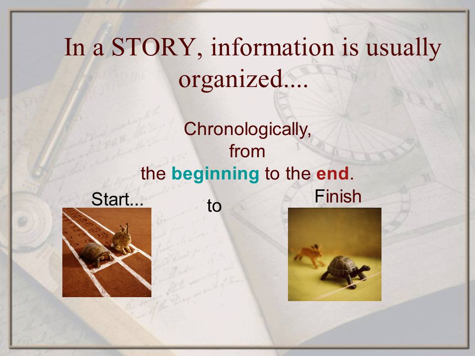 In a STORY, information is usually organized....