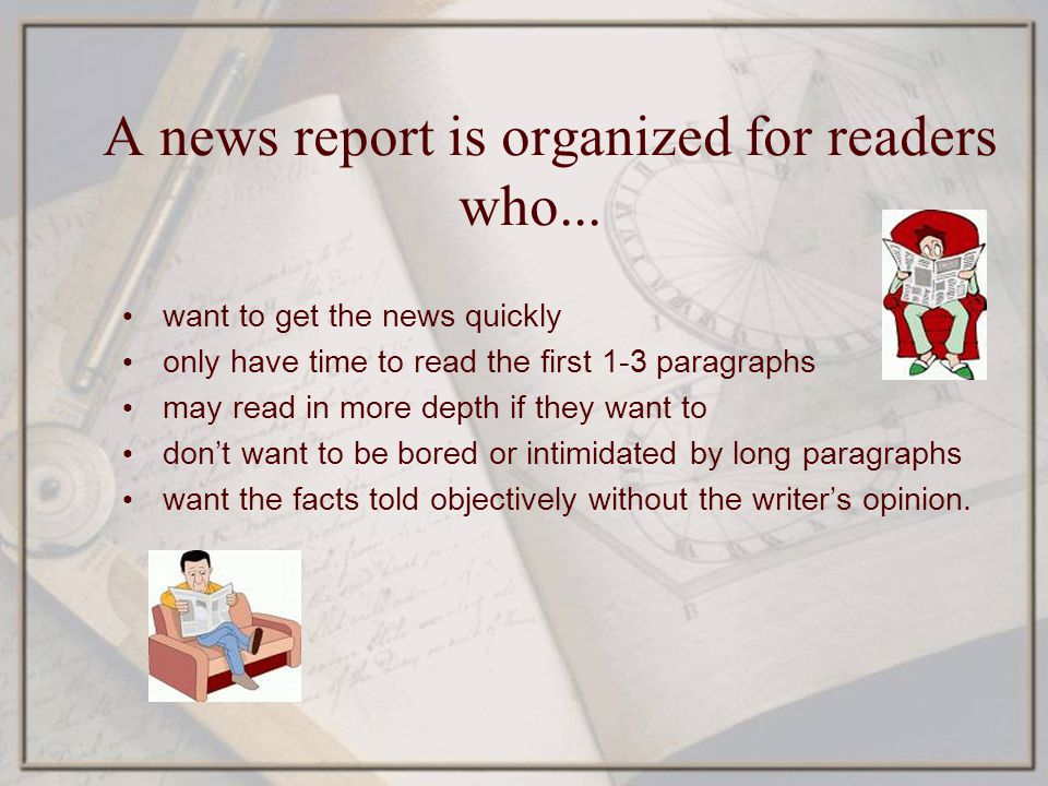A news report is organized for readers who...