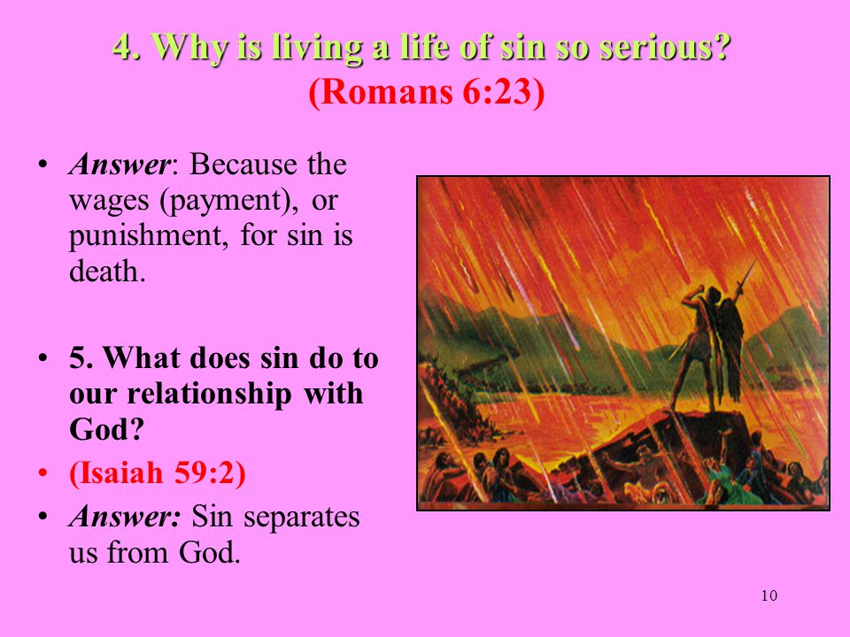 4. Why is living a life of sin so serious (Romans 6:23)