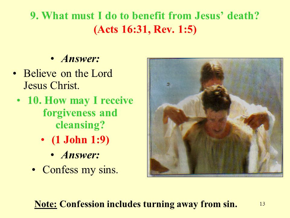 9. What must I do to benefit from Jesus' death (Acts 16:31, Rev. 1:5)