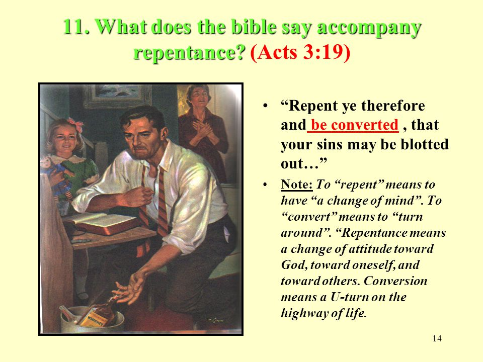 11. What does the bible say accompany repentance (Acts 3:19)