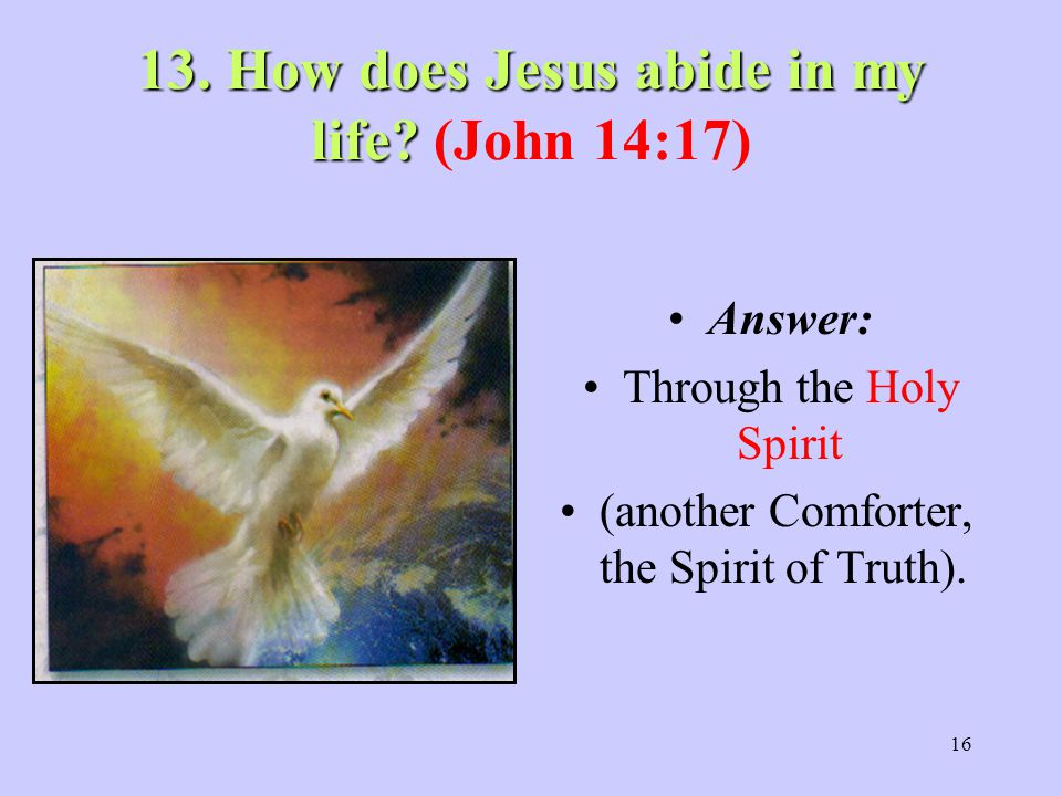 13. How does Jesus abide in my life (John 14:17)