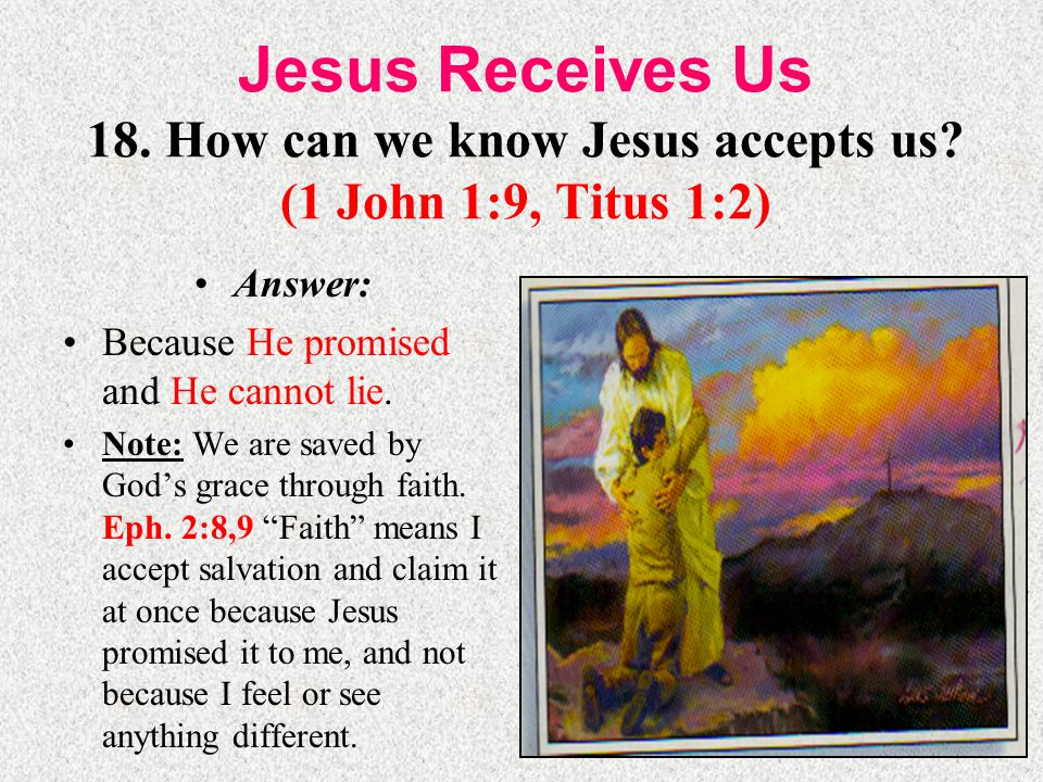 Jesus Receives Us 18. How can we know Jesus accepts us