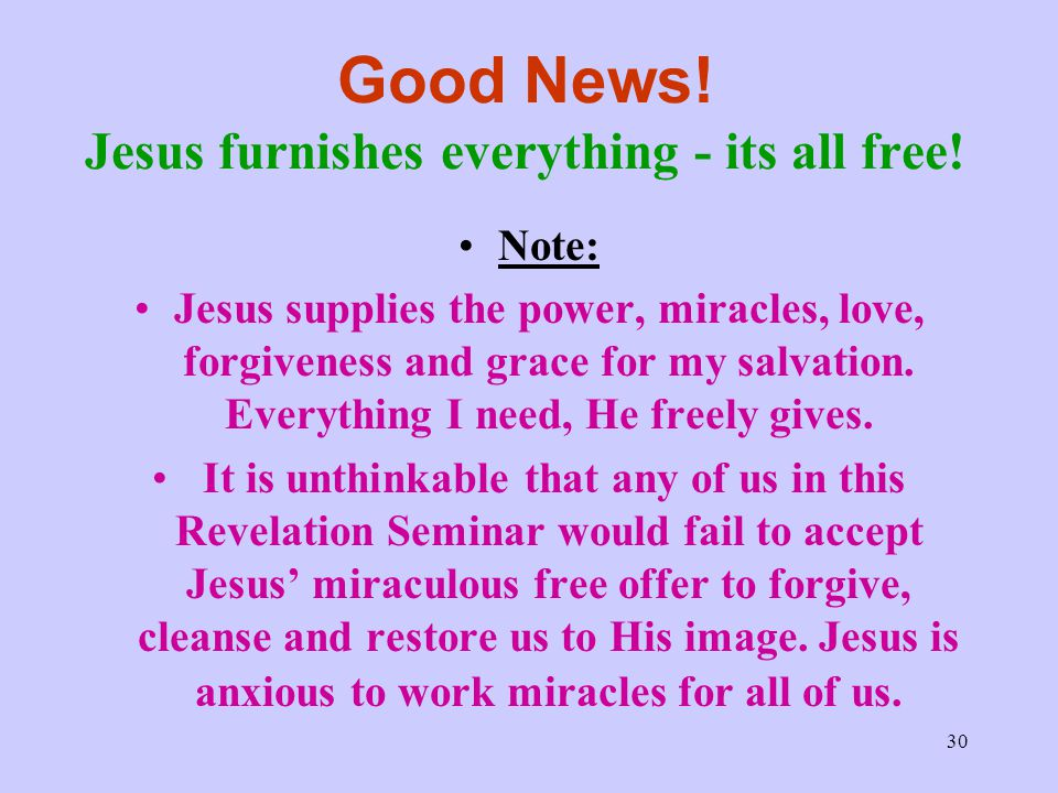 Good News! Jesus furnishes everything - its all free!