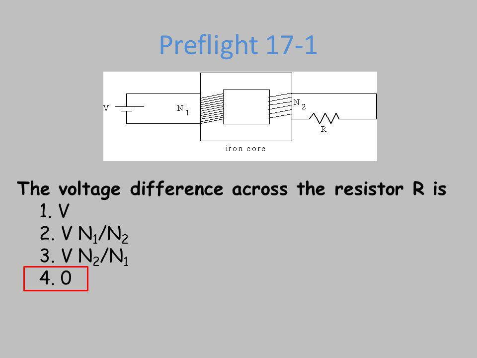 Preflight 17-1 The voltage difference across the resistor R is 1. V 2.