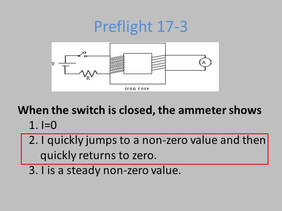 Preflight 17-3 When the switch is closed, the ammeter shows 1. I=0 2. I quickly jumps to a non-zero value and then.
