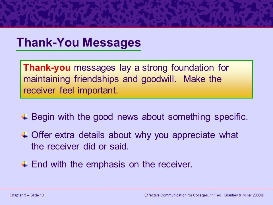 Thank-You Messages Thank-you messages lay a strong foundation for maintaining friendships and goodwill. Make the receiver feel important.