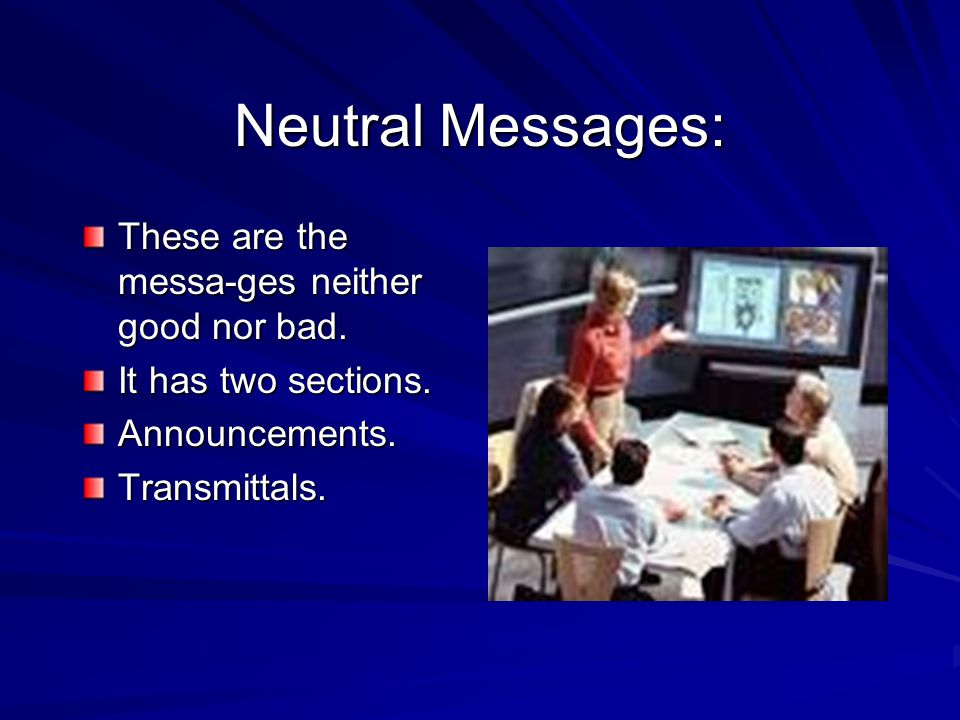 Neutral Messages: These are the messa-ges neither good nor bad.