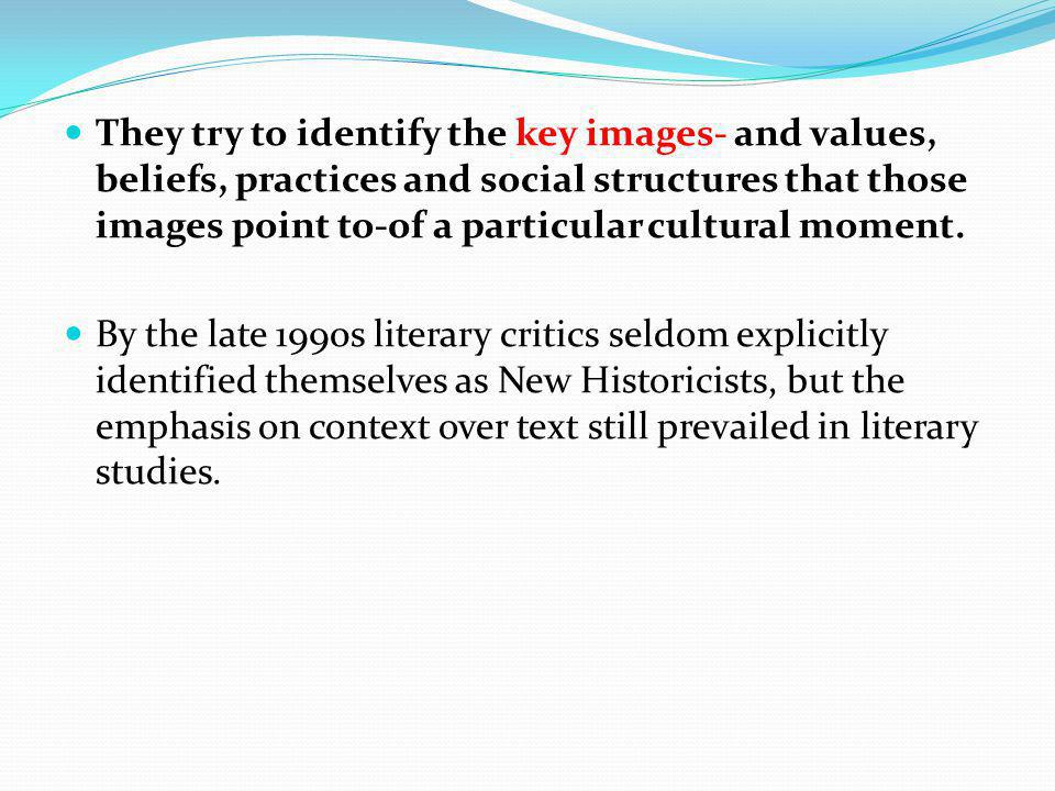 They try to identify the key images- and values, beliefs, practices and social structures that those images point to-of a particular cultural moment.