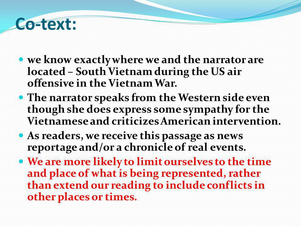 Co-text: we know exactly where we and the narrator are located – South Vietnam during the US air offensive in the Vietnam War.