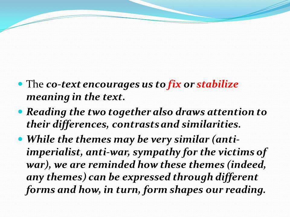 The co-text encourages us to fix or stabilize meaning in the text.