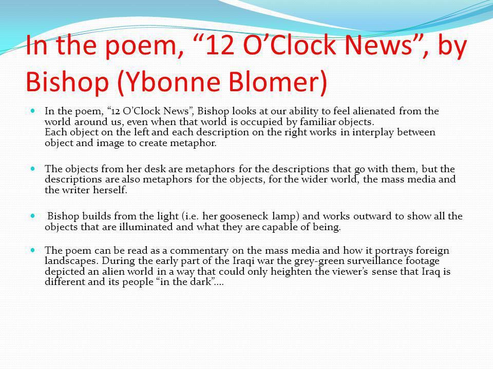 In the poem, 12 O'Clock News , by Bishop (Ybonne Blomer)