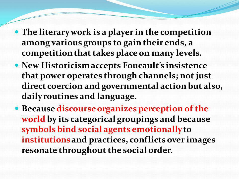 The literary work is a player in the competition among various groups to gain their ends, a competition that takes place on many levels.