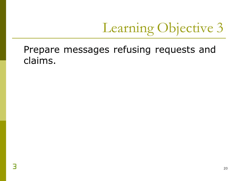 Learning Objective 3 Prepare messages refusing requests and claims. 3