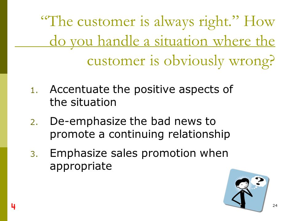 BCOM Chapter 07 The customer is always right. How do you handle a situation where the customer is obviously wrong