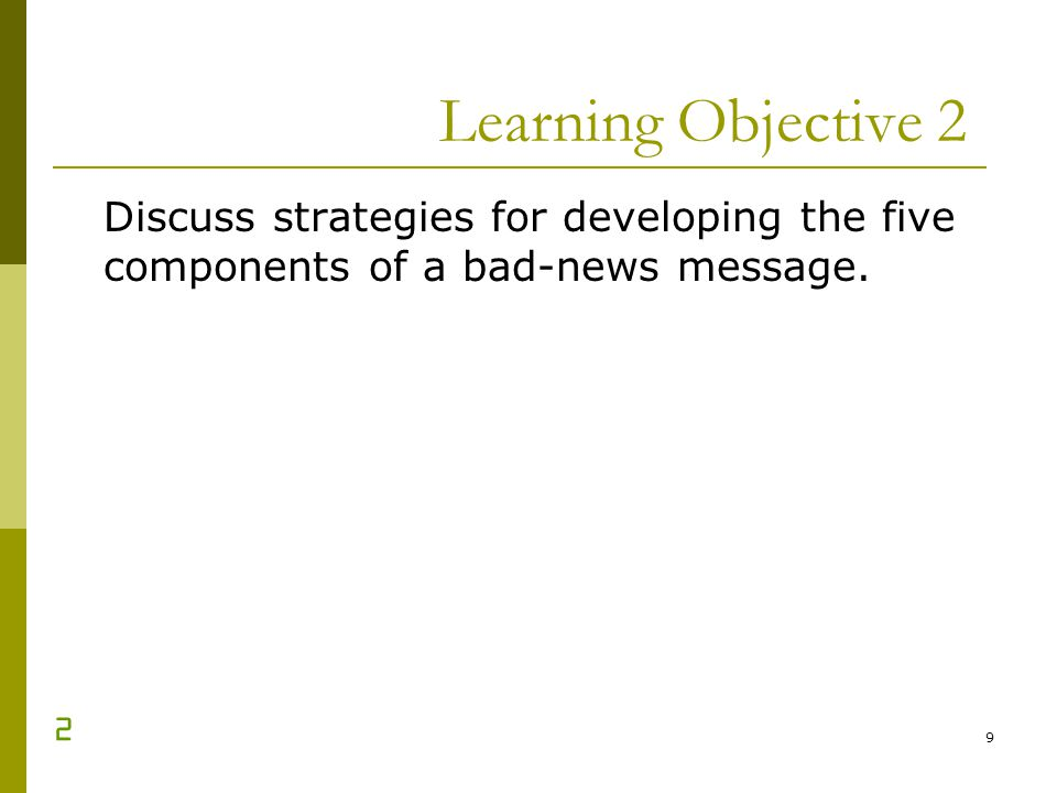 Learning Objective 2 Discuss strategies for developing the five components of a bad-news message. 2