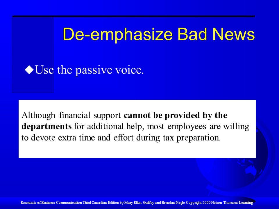 De-emphasize Bad News Use the passive voice.