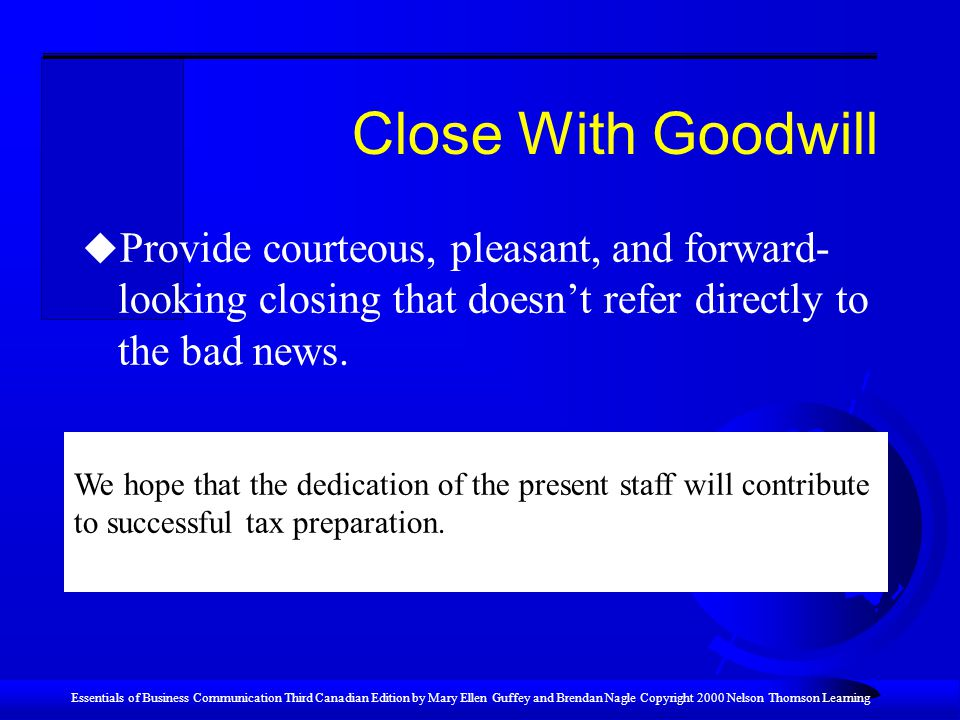 Close With Goodwill Provide courteous, pleasant, and forward-looking closing that doesn't refer directly to the bad news.