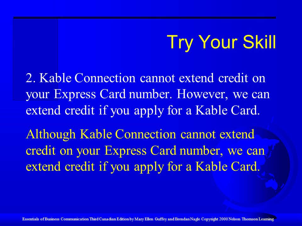 Try Your Skill 2. Kable Connection cannot extend credit on your Express Card number. However, we can extend credit if you apply for a Kable Card.