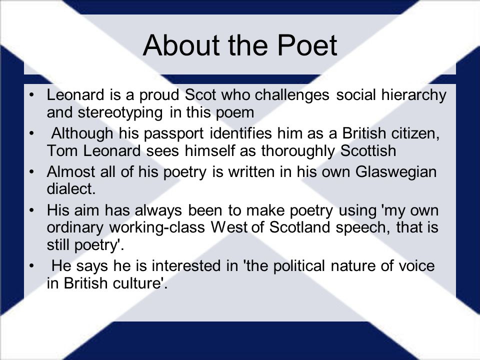 About the Poet Leonard is a proud Scot who challenges social hierarchy and stereotyping in this poem.