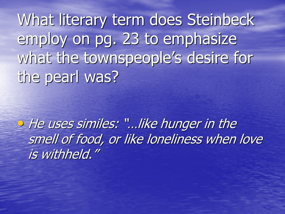 What literary term does Steinbeck employ on pg