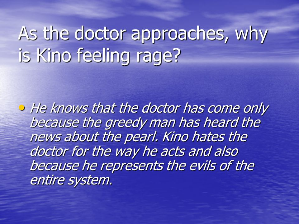 As the doctor approaches, why is Kino feeling rage