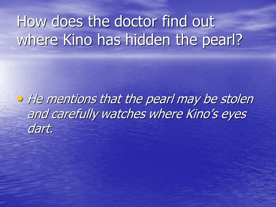 How does the doctor find out where Kino has hidden the pearl