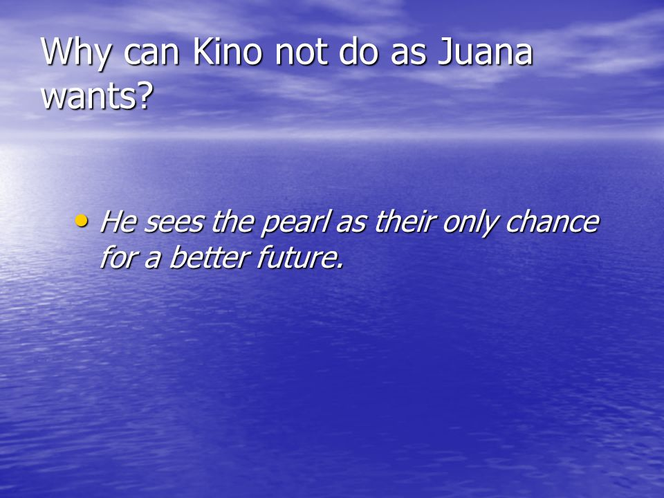 Why can Kino not do as Juana wants