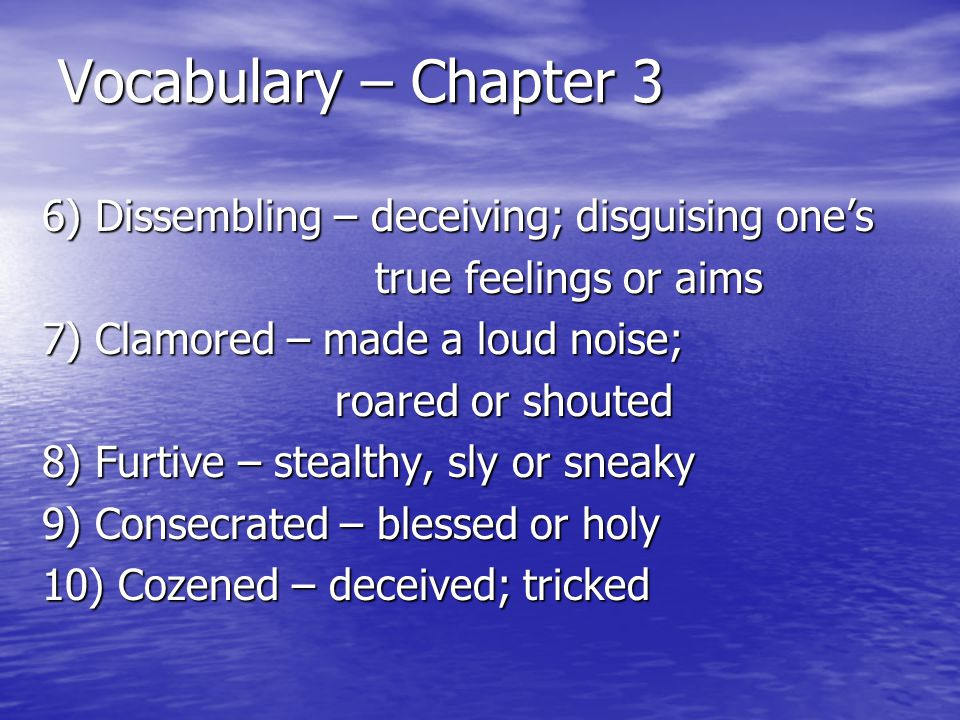 Vocabulary – Chapter 3 6) Dissembling – deceiving; disguising one's