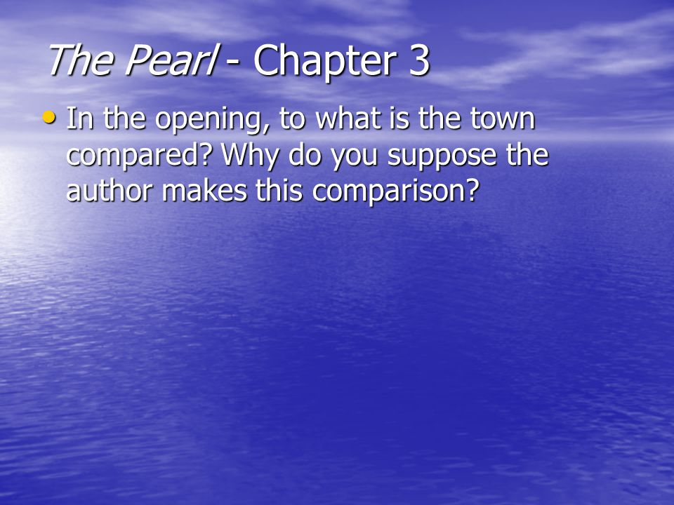 The Pearl - Chapter 3 In the opening, to what is the town compared.