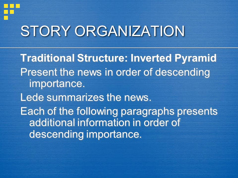 STORY ORGANIZATION Traditional Structure: Inverted Pyramid