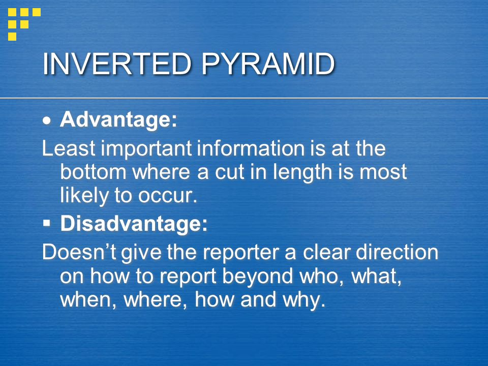 INVERTED PYRAMID Advantage: