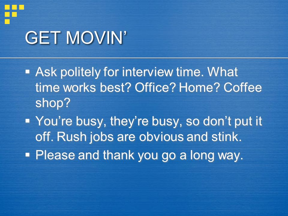 GET MOVIN' Ask politely for interview time. What time works best Office Home Coffee shop