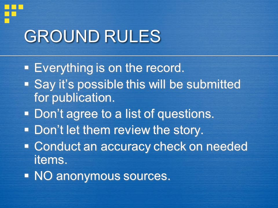 GROUND RULES Everything is on the record.