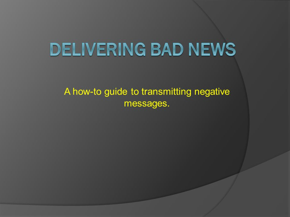 A how-to guide to transmitting negative messages.
