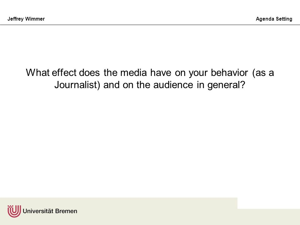 What effect does the media have on your behavior (as a Journalist) and on the audience in general