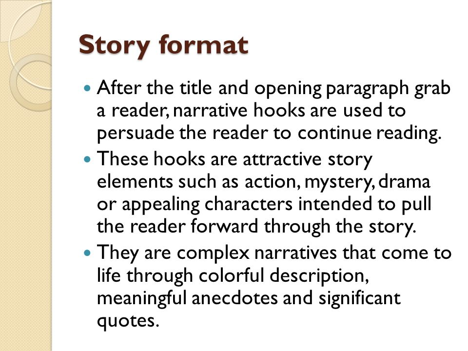 Story format After the title and opening paragraph grab a reader, narrative hooks are used to persuade the reader to continue reading.