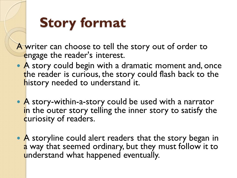Story format A writer can choose to tell the story out of order to engage the reader s interest.