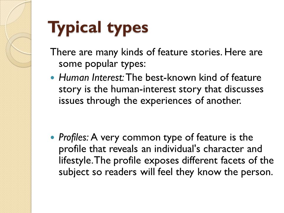 Typical types There are many kinds of feature stories. Here are some popular types: