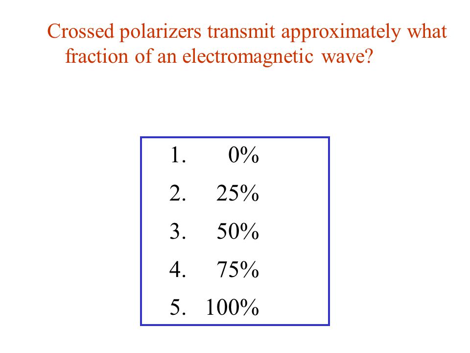 Crossed polarizers transmit approximately what fraction of an electromagnetic wave