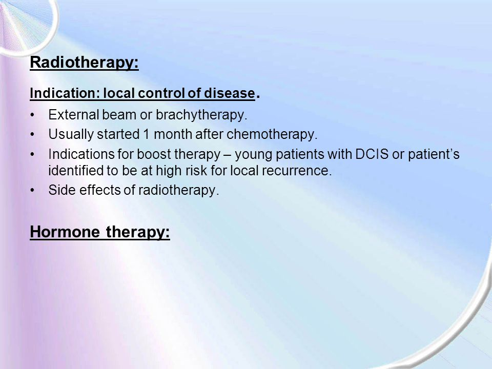 Radiotherapy: Hormone therapy: Indication: local control of disease.