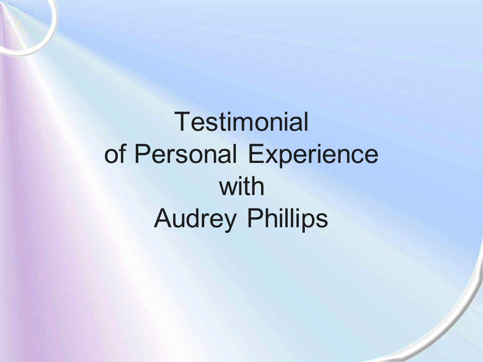 Testimonial of Personal Experience with Audrey Phillips