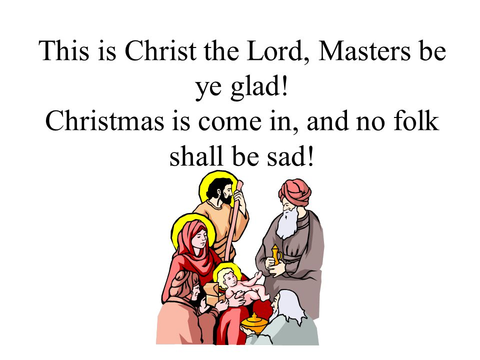 This is Christ the Lord, Masters be ye glad